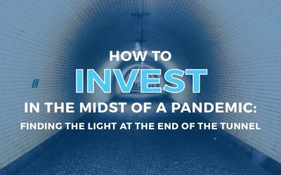 How To Invest in the Midst of a Pandemic: Finding the Light at the End of the Tunnel