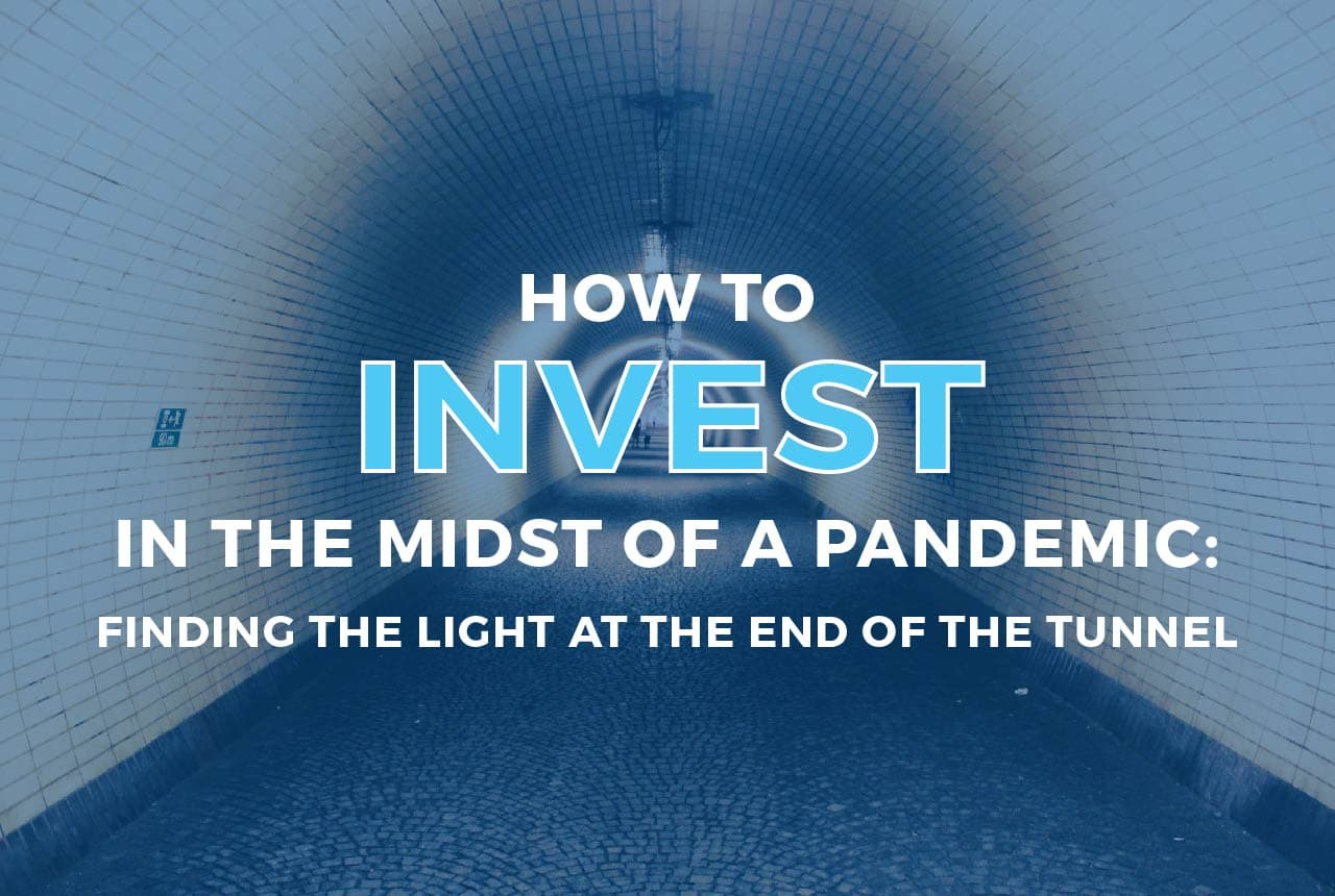 Webinar - How To Invest in the Midst of a Pandemic: Finding the Light at the End of the Tunnel