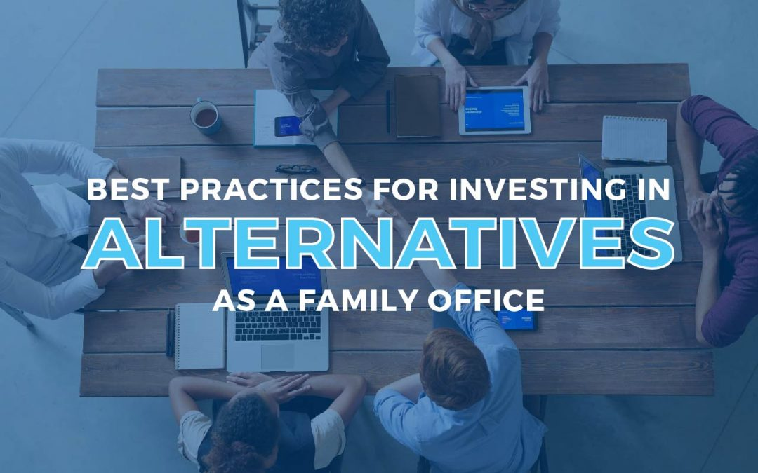 Best Practices for Investing in Alternatives as a Boutique Wealth Management Firm or Family Office