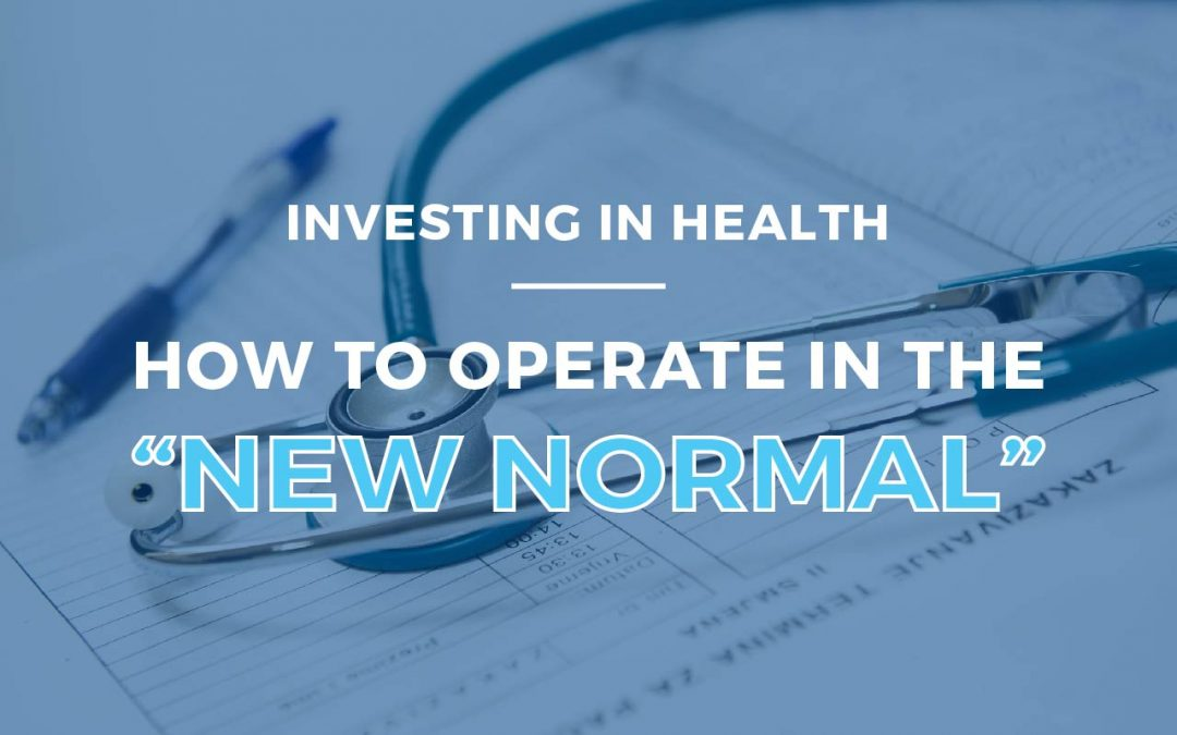 "Investing in Health: How to Operate in the ""New Normal"""
