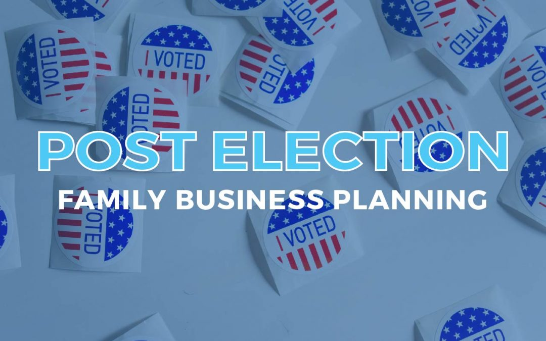 Post-Election Family Business Planning