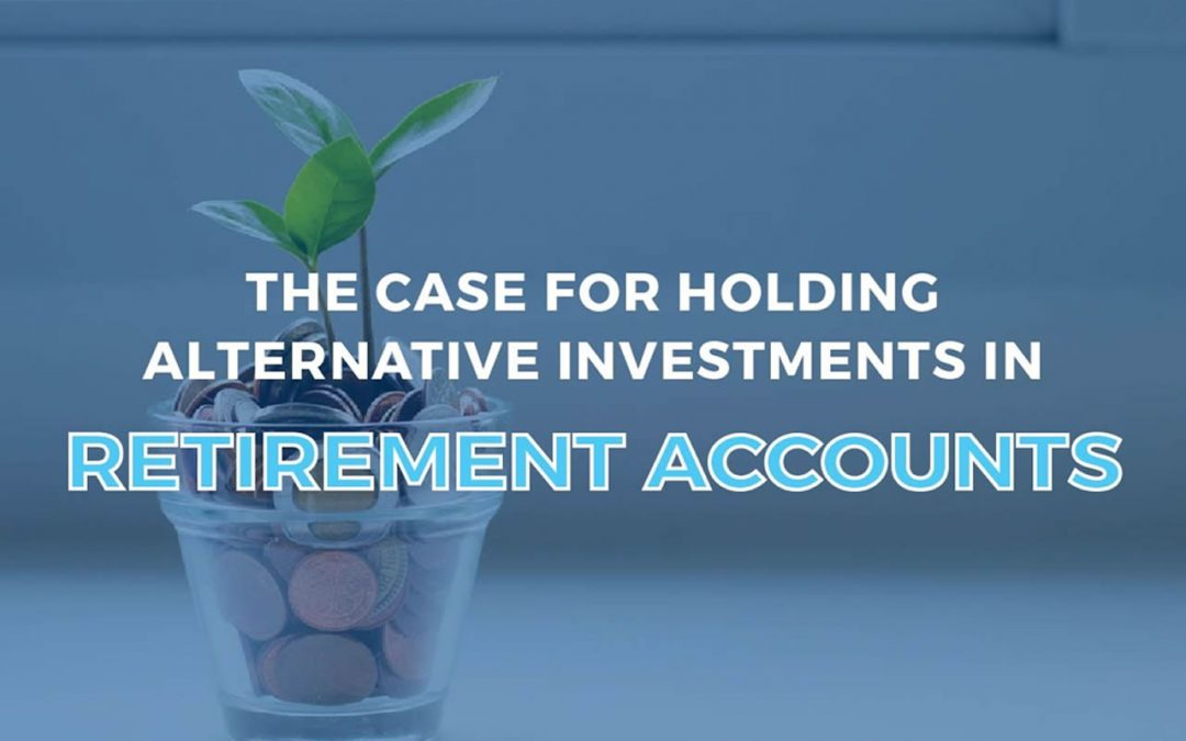 The Case for Holding Alternative Investments in Retirement Accounts