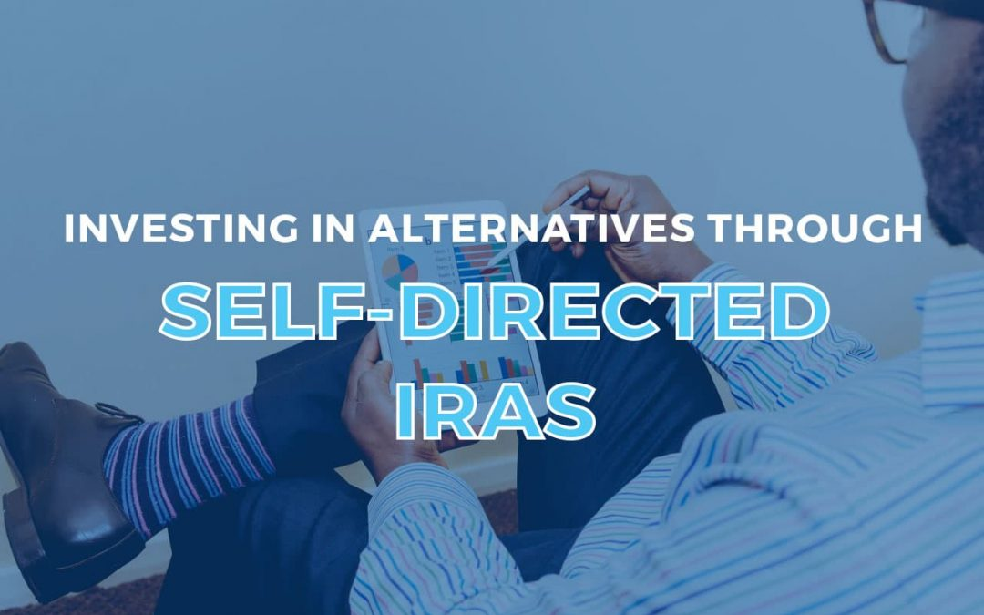 Why Investors Choose to Invest in Alternatives Using Their Self-Directed IRAs