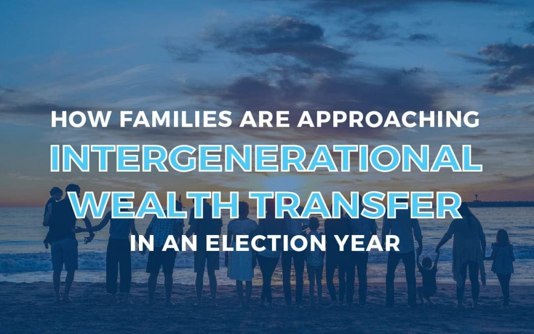 How Families are Approaching Intergenerational Wealth Transfer in an Election Year
