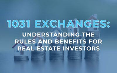 1031 Exchanges: Understanding the Rules and Benefits for Real Estate Investors
