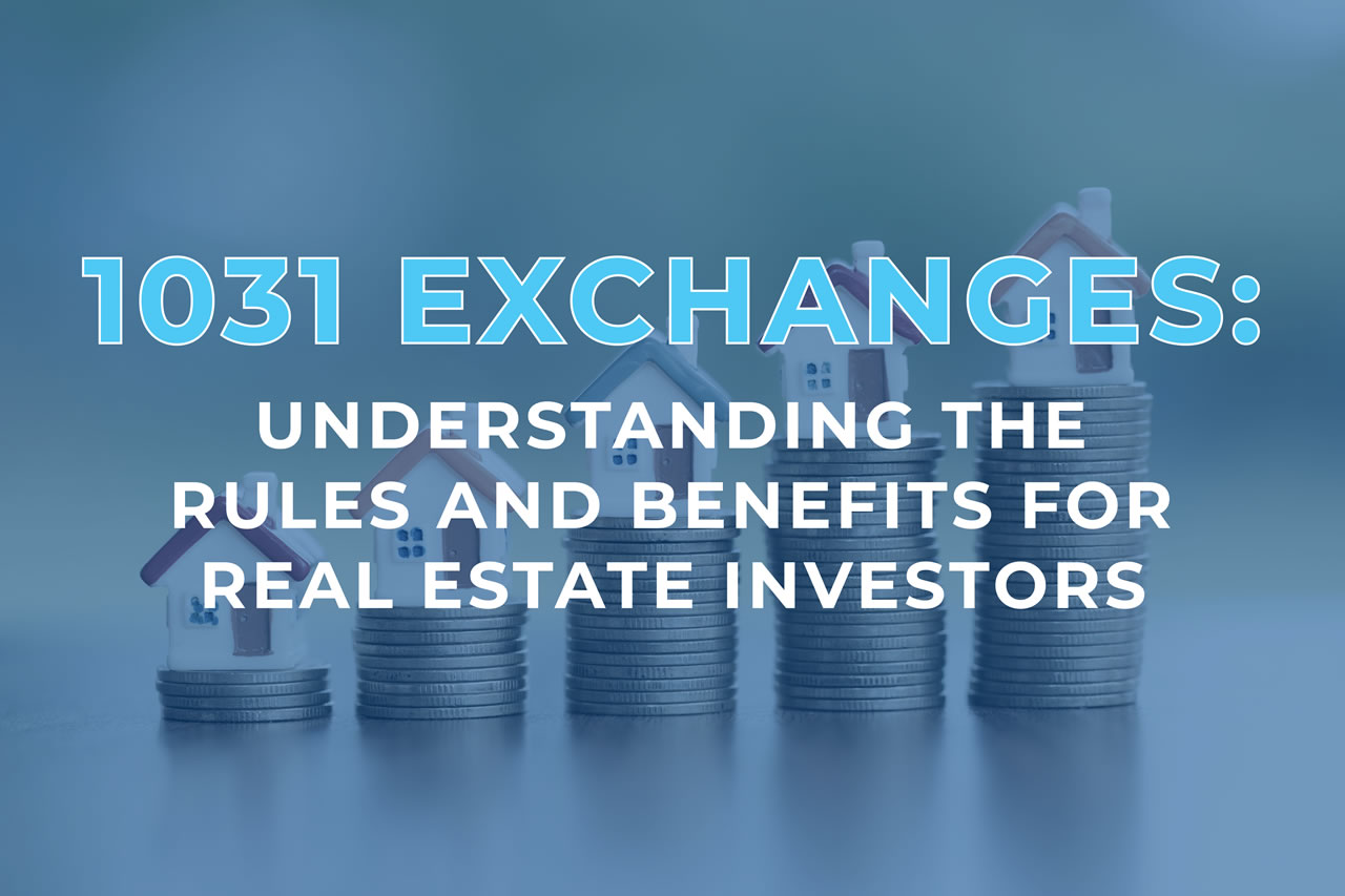 1031-exchanges-understanding-the-rules-and-benefits-for-real-estate-investors