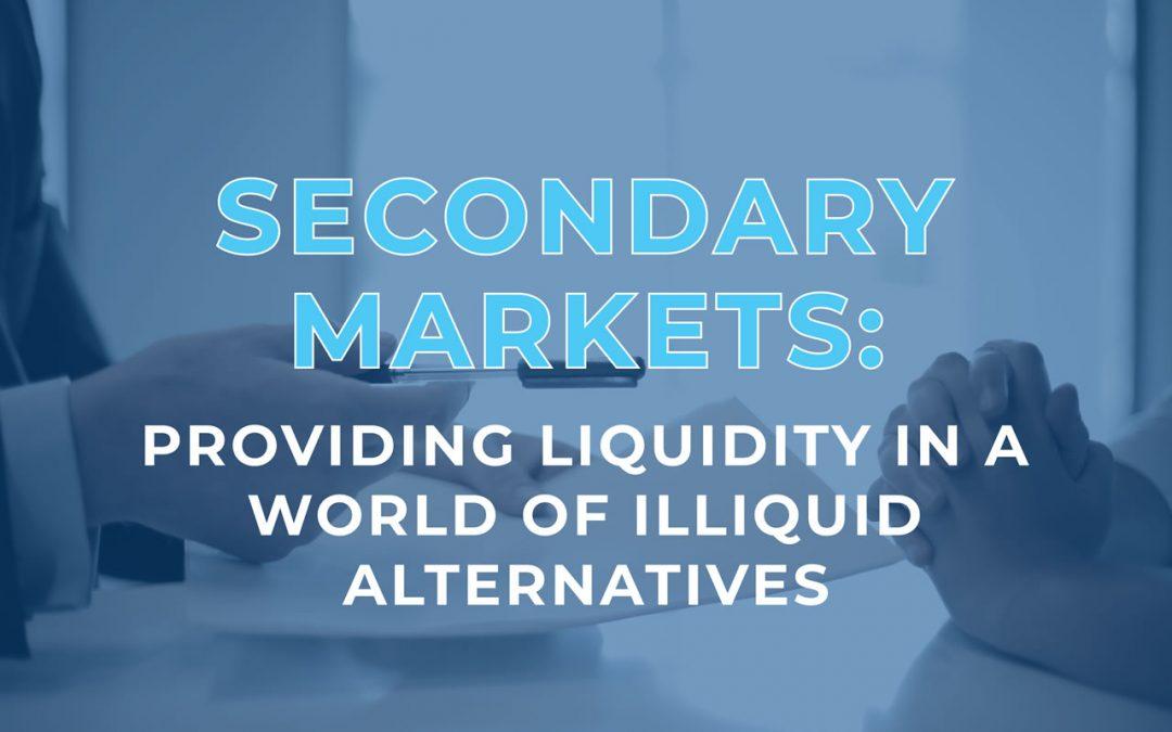 Secondary Markets: Providing Liquidity in a World of Illiquid Alternatives