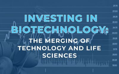 Investing in Biotechnology: The Merging of Technology and Life Sciences