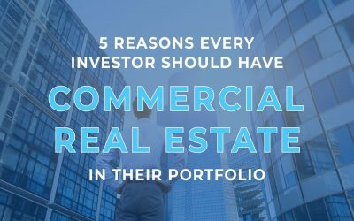 5 Reasons Every Investor Should Have Commercial Real Estate in Their Portfolio