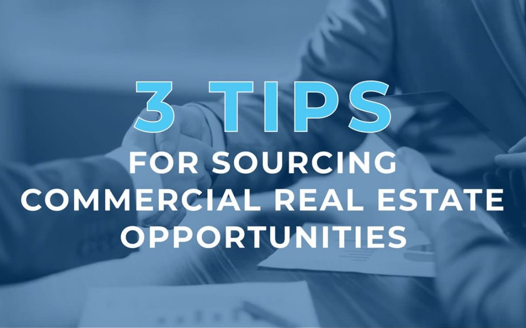 3 Tips for Sourcing Commercial Real Estate Opportunities