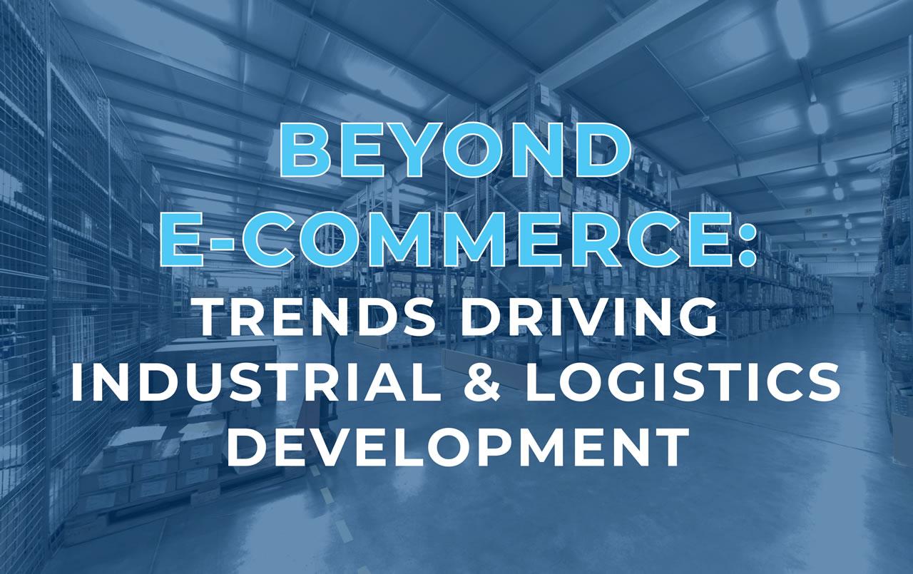beyond-e-commerce-trends-driving-industrial-logistics-development