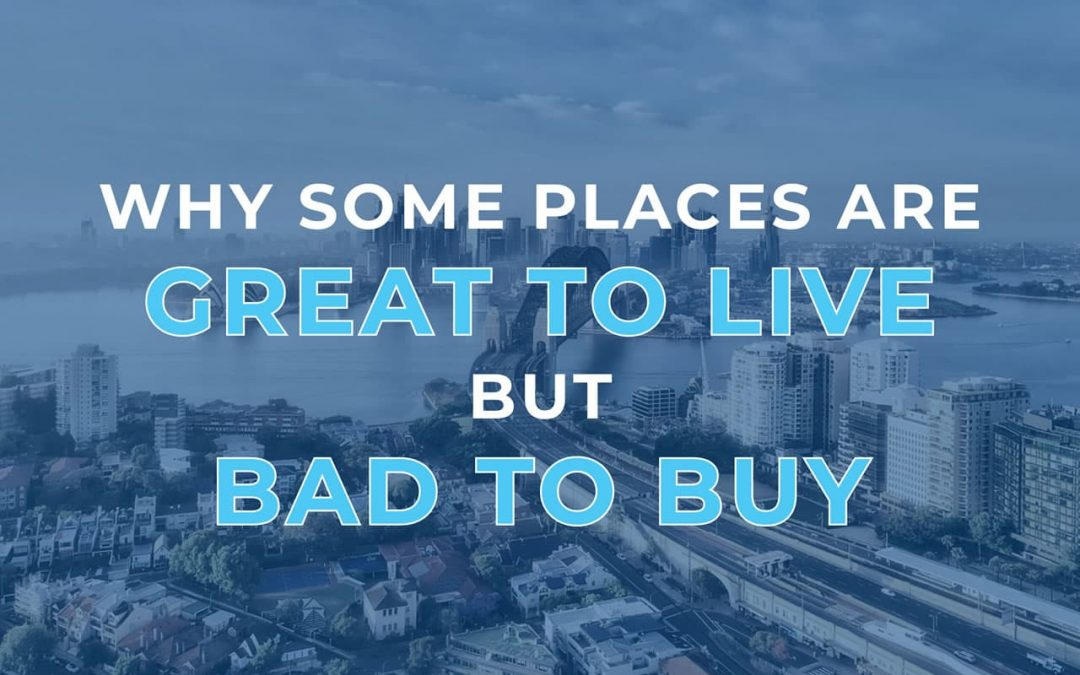 Why Some Places are Great to Live but Bad to Buy
