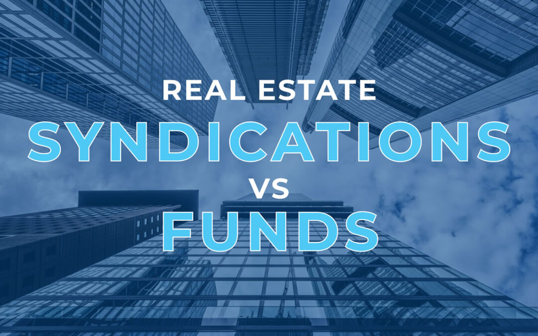 Real Estate Syndications vs. Funds – Which Should You Invest In?